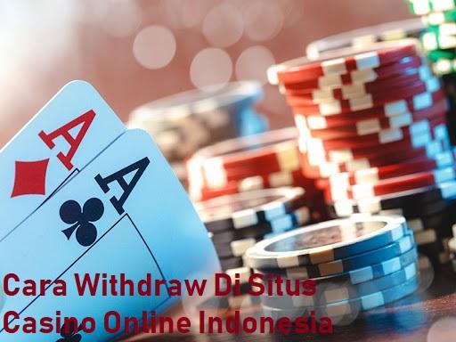 Cara Withdraw Di Situs Casino Online Indonesia