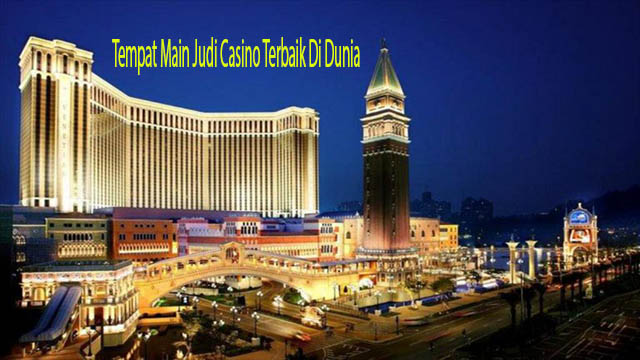 Tempat Main Judi Casino Terbaik Di Dunia