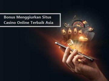 Bonus Menggiurkan Situs Casino Online Terbaik Asia
